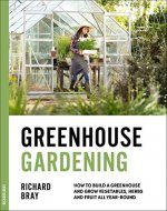 Greenhouse Gardening: How to Build a Greenhouse and Grow Vegetables, Herbs and Fruit All Year-Round (Urban Homesteading Book 3) - Book Cover