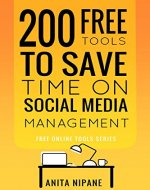 200 Free Tools to Save Time on Social Media Managing: Boost Your Social Media Results & Reduce Your Hours (Free Online Tools Book 2) - Book Cover