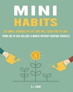 Mini Habits: 123 Small Changes in Life That Will Teach...