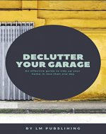 Declutter your Garage: An effective family guide to tidying up your house in less than 1 day! - Book Cover
