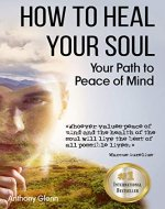 How to Heal Your Soul: Your Path to Peace of Mind (Mind Body Connection, Mental Hygiene, Simplicity of Healing, Mind Mapping, Mind over Mood, Mind over ... Happiness) (Success Mindset Book 3) - Book Cover