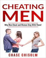 Cheating Men: Why Men Cheat and Why Women Stay With Them? - Book Cover