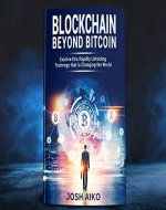Blockchain: Beyond Bitcoin Explore this Rapidly Unfolding Technology that is Changing the World - Book Cover