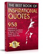 The Best Book of Inspirational Quotes: 958 Motivational and Inspirational Quotations of Wisdom from Famous People about Life, Love and Much More (Inspirational Quotes Book) - Book Cover