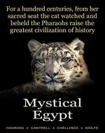 For a Hundred Centuries, from her Sacred Seat the Cat Watched and Beheld the Pharaohs Raise the Greatest Civilization of History: Mystical Egypt - Book Cover