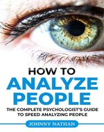 How to analyze people: THE COMPLETE PSYCHOLOGIST'S GUIDE TO SPEED ANALYZING PEOPLE - Book Cover