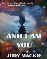 And I Am You: How far are they willing to go to change their lives? - Book Cover