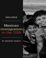 Mexican immigration to the USA: [IMMIGRATION HISTORY AND ITS ROLE IN THE U.S. ECONOMY] - Book Cover