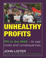 Unhealthy Profits: PFI in the NHS – Its real costs and consequences - Book Cover