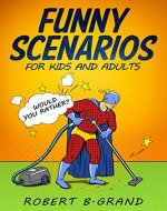 Funny Scenarios for kids and adults: Would you rather? - Book Cover