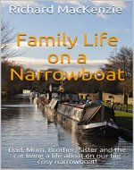 Family Life on a Narrowboat: Dad, Mum, Brother, Sister and the cat living a life afloat on our big cosy narrowboat! - Book Cover