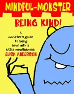 Mindful Monster- Being Kind! (Book 1): Teaching kindness and how to deal with bad feelings using simple mindfulness for children aged 4 and above - Book Cover