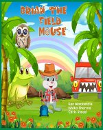Brian The Field Mouse: A Cool Adventure Story For Kids - Book Cover
