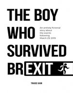 The Boy Who Survived Brexit: An entirely fictional story about the events following March 29, 2019 - Book Cover