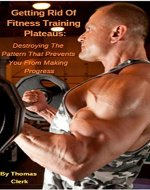 Getting Rid of Fitness Training Plateaus: Destroying the Pattern That Prevents You from Making Progress - Book Cover