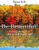 Be Beautiful: A Unique Approach to Well-being & Weight Loss - Book Cover