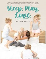 Sleep Play Love: How to love and play your way to better sleep – for babies, toddlers, preschoolers, and parents - Book Cover