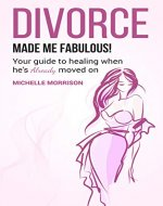 Divorce Made Me Fabulous: Your Guide To Healing When He's Already Moved On (Separation, Relationships, healing, broken heart, coparenting, breakup) - Book Cover