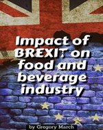Impact of BREXIT on food and beverage industry: All you need to know about the UK leaving the EU - Book Cover