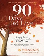 90 Days to Live: Beating Cancer When Modern Medicine Offers No Hope - Book Cover
