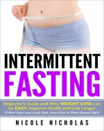 Intermittent Fasting: Beginner's Guide, Why Weight Loss Can Be Easy, Improve Health, and Help You Live Longer (Lose Weight, Health, Fasting) - Book Cover