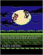Ninja Gaiden (1989): 90 Design Tips from an 8-Bit Classic - Book Cover