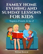 Family Home Evening and Sunday Lessons for Kids: Topics from A to Z - Book Cover