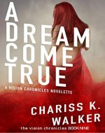 A Dream Come True: A Novelette for The Vision Chronicles series: (The Vision Chronicles) (Volume 9) - Book Cover
