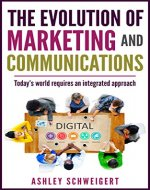 The Evolution of Marketing and Communications: Today's world requires an integrated approach - Book Cover