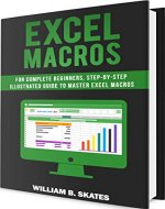 Excel Macros: For Complete Beginners, Step-By-Step Illustrated Guide to Master Excel Macros - Book Cover