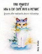 Find yourself or how a cat came into a picture: Recovery after emotionally abusive relationships - Book Cover