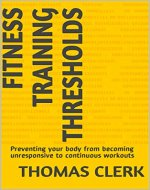 Fitness Training Thresholds: Preventing your body from becoming unresponsive to continuous workouts - Book Cover