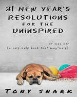 31 New Year's Resolutions for the Uninspired: A Self Help Book that May or May Not Help - Book Cover