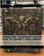 Where Are the Spooky Books? How to Genrefy Your Library: Weeding, Moving, and Genrefying - Book Cover