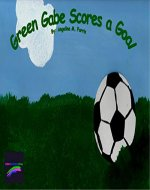 Green Gabe Scores a Goal: By: Angelina M. Farris (Colorz: LimitlessLiving Book 1) - Book Cover