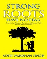 Strong Roots Have No Fear: Empowering Children to Thrive in a Multicultural World with Intuitive Parenting - Book Cover