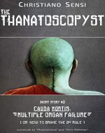 The Thanatoscopyst - Short Story III - Causa Mortis: Multiple Organ Failure (or How to Brake The Third Rule) - Book Cover