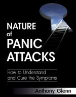 Nature of Panic Attacks: How to Understand and Cure the Symptoms (Symptom of Panic Disorder, General Anxiety Disease, Panic Disorder Treatment, Panic Attacks ... Hygiene) (Depression and Anxiety Book 2) - Book Cover