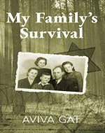 My Family's Survival: The true story of how the Shwartz family escaped the Nazis and survived the Holocaust - Book Cover