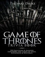 Game of Thrones Trivia Book: 250 Questions & Answers Exploring the Lands of Essos, Sothoryos & Westeros - Book Cover