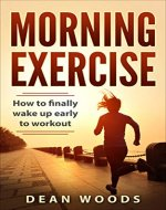 Morning Exercise: How to finally wake up early to workout (The Achiever Series Book 1) - Book Cover