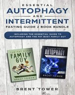 Essential Autophagy and Intermittent Fasting Guide 2 Book Bundle: Including The Essential Guide To Autophagy and the Fat Busy Family Guy - Book Cover
