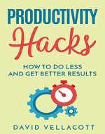 Productivity Hacks: How to do less and get better results - Book Cover
