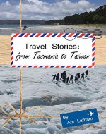 Travel Stories: From Tasmania to Taiwan: (Taiwan, Australia, New Zealand, Travel, Backpacking) - Book Cover