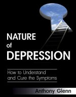 Nature of Depression: How to Understand and Cure the Symptoms (Depression Symptoms, Depression Help, Depression Cure, Depression Motivation, Depression ... Support) (Depression and Anxiety Book 1) - Book Cover