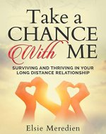 Take A Chance With Me: Surviving and Thriving In Your Long Distance Relationship - Book Cover