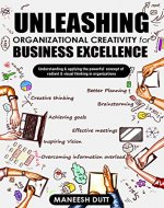 Unleashing Organizational Creativity for Business Excellence: Understanding & applying the powerful concept of Radiant & Visual thinking In Organizations - Book Cover