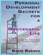 Personal Development Secrets for a Successful Life: Simple steps to ensure the development of a strong personality - Book Cover