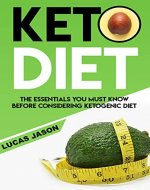 Keto Diet For Beginners: The Essentials You Must Know Before Considering Ketogenic Diet, What Is It, How to Succeed In Keto Weight Loss (Low-Carb, Meal Plan, Keto Diet 2019, Weight Loss) - Book Cover