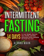 Intermittent Fasting: 14 Days to Lose Weight, Recover Your Health and Stay Motivated While Enjoying the Food You Love (Beginner's Guide to Fasting, Weight Lost, and Health) - Book Cover